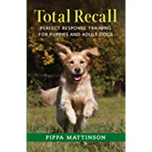 TOTAL RECALL: PERFECT RESPONSE TRAINING FOR PUPPIES AND ADULT DOGS (English Edition)
