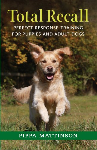 Response Training (TOTAL RECALL: PERFECT RESPONSE TRAINING FOR PUPPIES AND ADULT DOGS (English Edition))
