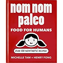 Nom Nom Paleo: Food for Humans: Over 100 Nomtastic Recipes! by Henry Fong (2-Jan-2014) Hardcover