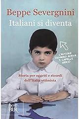 Italiani si diventa: storia per oggetti e ricordi dell'Italia ottimista Paperback