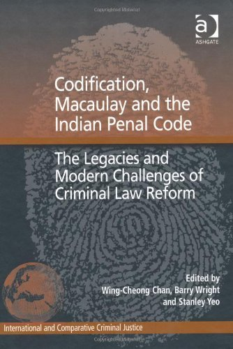 Codification, Macaulay and the Indian Penal Code (International and Comparative Criminal Justice) by Wing-Cheong Chan (1-Jul-2011) Hardcover