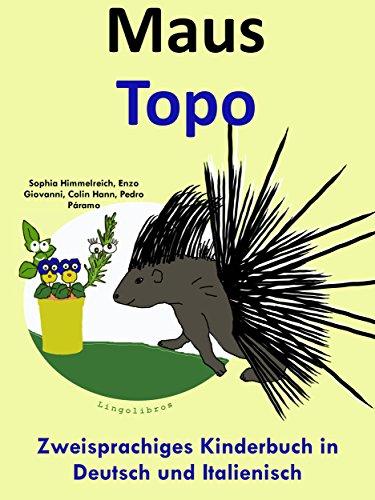 Zweisprachiges Kinderbuch in Deutsch und Italienisch: Maus — Topo (Mit Spaß Italienisch lernen 4)