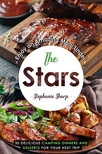 Enjoy an Amazing Meal Under the Stars: 30 Delicious Camping Dinners and Desserts for Your Next Trip (English Edition)
