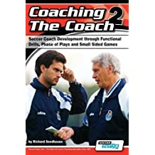 Coaching the Coach 2 - Soccer Coach Development Through Functional Practices, Phase of Plays and Small Sided Games by Richard Seedhouse (2012-06-07)