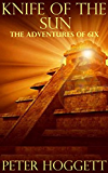Knife of the Sun (The Adventures of 6ix Book 2)