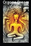 Orgone Dream Codex by Zen Su (2011-03-30) -