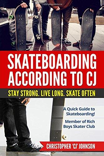 Skateboarding According to 'CJ': Stay Strong. Live Long. Skate Often. por Christopher 'CJ' Johnson