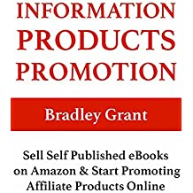 Information Products Promotion: Sell Self Published eBooks on Amazon & Start Promoting Affiliate Products Online (English Edition)