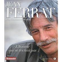 Jean Ferrat : L'homme qui ne trichait pas