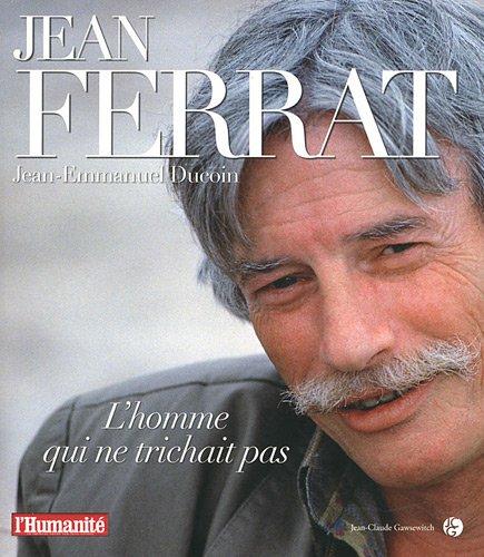 Jean Ferrat : L'homme qui ne trichait pas par Jean-Emmanuel Ducoin