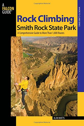 Rock Climbing Smith Rock State Park: A Comprehensive Guide To More Than 1,800 Routes (Regional Rock Climbing)