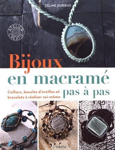Bijoux en macramé pas à pas: Colliers, boucles d'oreilles et bracelets à réaliser soi-même par Durieux Celine