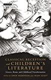 Classical Reception and Children's Literature: Greece, Rome and Childhood Transformation