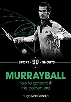 Libro Epub Gratis Murrayball: How he Gatecrashed the Golden Era (90 Minutes Shorts Book 4)