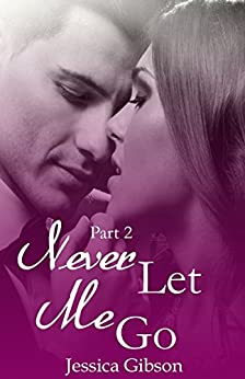 Never Let Me Go: Part 2 by [Gibson, Jessica]