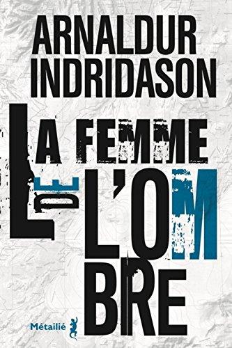 La femme de l'ombre / Arnaldur Indriđason | Arnaldur Indriðason (1961-....). Auteur