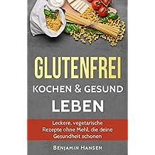 Glutenfrei kochen & gesund leben: Leckere, vegetarische Rezepte ohne Mehl, die deine  Gesundheit schonen (Abnehmen glutenfrei, glutenfrei backen, gluten, ... Ernährung, glutenfreie Lebensmittel)