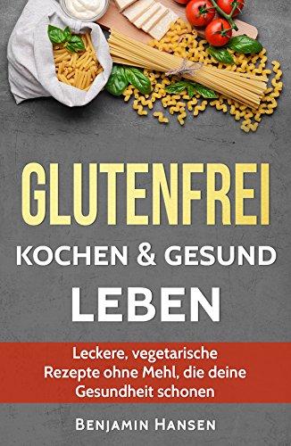 glutenfrei-kochen-gesund-leben-leckere-vegetarische-rezepte-ohne-mehl-die-deine-gesundheit-schonen-a