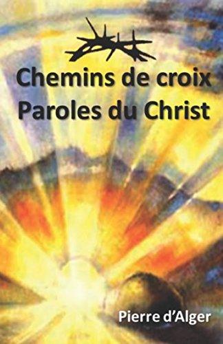 Chemins de Croix & Paroles du Christ: Livret illustré par Pierre d'Alger