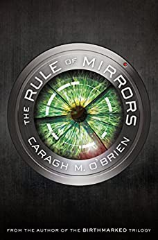The Rule of Mirrors: Book Two of the Vault of Dreamers Trilogy by [O'Brien, Caragh M.]