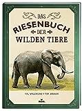 Das Riesenbuch der wilden Tiere | Wissen, lesen, staunen | Für Tier Fans ab 6 Jahren