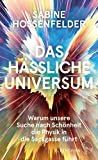 Das hässliche Universum: Warum unsere Suche nach Schönheit die Physik in die Sackgasse führt - Sabine Hossenfelder