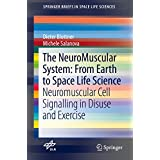 The NeuroMuscular System: From Earth to Space Life Science: Neuromuscular Cell Signalling in Disuse and Exercise (SpringerBriefs in Space Life Sciences)