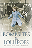 Bombsites and Lollipops - My 1950s East End Childhood: My 1950s East End Childhood