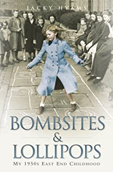 Bombsites and Lollipops - My 1950s East End Childhood: My 1950s East End Childhood by [Hyams, Jacky]