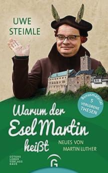 Warum der Esel Martin heißt: Neues von Martin Luther (German Edition) by [Steimle, Uwe]