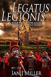 Legatus Legionis: Book Two in the Gaius Claudius Scaevola Trilogy
