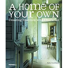A Home of Your Own: Creating Interiors with Character