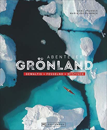 Bildband: Abenteuer Grönland. Gewaltig - fesselnd - mystisch. Tiefe Einblicke in die Kultur und das Leben der Inuit. Einzigartige Abenteuer im ewigen Eis.