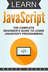 Learn JavaScript: The Complete Beginner's Guide To Learn JavaScript Programming (Computer Programming)