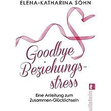 Goodbye Beziehungsstress: Eine Anleitung zum Zusammen-Glücklichsein