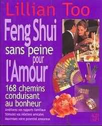 Le Feng Shui sans peine pour l'Amour : 168 Chemins conduisant au bonheur