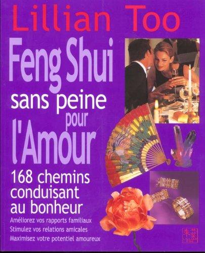 Le Feng Shui sans peine pour l'Amour : 168 Chemins conduisant au bonheur par Lillian Too