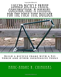 Lugged Bicycle Frame Construction, a Manual for the First Time Builder: Build a Bicycle Frame With a $35 Torch and Other Inexpensive Tools