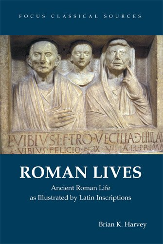 Roman Lives: Ancient Roman Life as Illustrated by Latin Inscriptions (Focus Classical Sources)