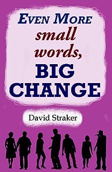 Even More small words, BIG CHANGE (English Edition) di [Straker, David]