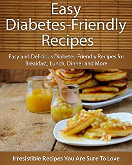 Diabetes-Friendly Recipes: Easy and Delicious Diabetes-Friendly Recipes for Breakfast, Lunch, Dinner and More (The Easy Recipe) by [Echo Bay Books]