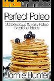 Perfect Paleo: 30 Delicious & Easy Paleo Breakfast Ideas (English Edition)