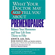 What Your Doctor May Not Tell You About(TM): Premenopause: Balance Your Hormones and Your Life from Thirty to Fifty (What Your Doctor May Not Tell You About...(Paperback))