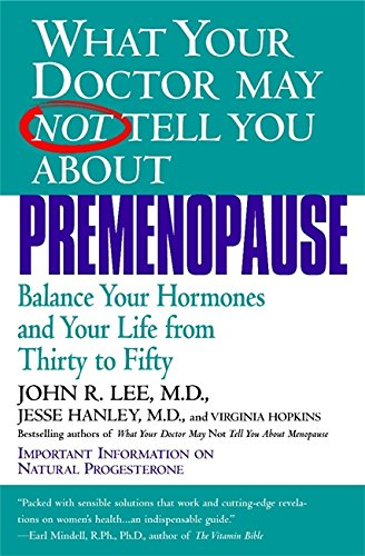 What Your Doctor May Not Tell You About(TM): Premenopause: Balance Your Hormones and Your Life from Thirty to Fifty (What Your Doctor May Not Tell You About...(Paperback)) - Balance Progesteron