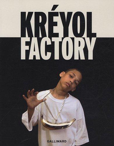 Kréyol factory : Des artistes interrogent les identités créoles par Jacques Martial, Collectif