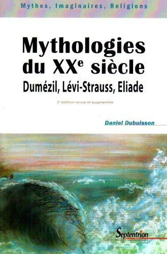 Mythologies du XXe siècle : Dumézil, Lévi-Strauss, Eliade