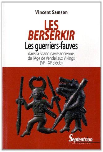 Les Berserkir : Les guerriers-fauves dans la Scandinavie ancienne, de l'âge de Vendel aux Vikings (VIe-XIe siècle)