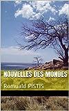 Nouvelles des Mondes: Romuald PISTIS (French Edition)