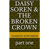 Daisy Soren & the broken crown: part one (English Edition)