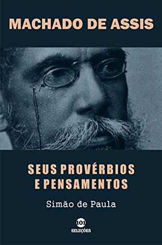 MACHADO DE ASSIS: Seus provérbios e pensamentos (Portuguese Edition) por Simão de Paula